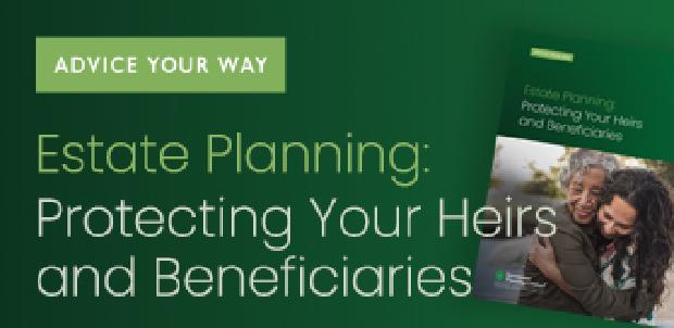 Estate Planning: Protecting Your Heirs and Beneficiaries
